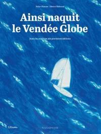 Ainsi naquit le Vendée Globe