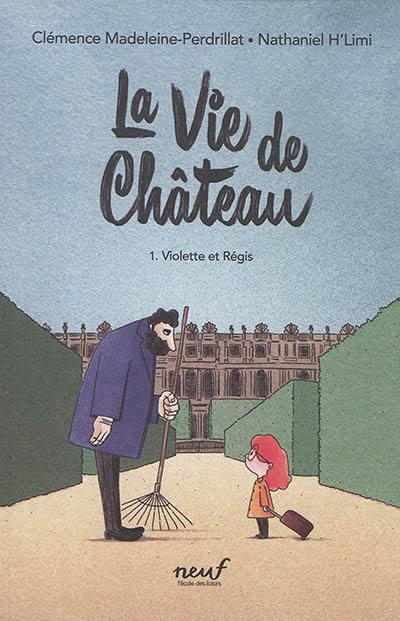 La vie de château. Volume 1, Violette et Régis