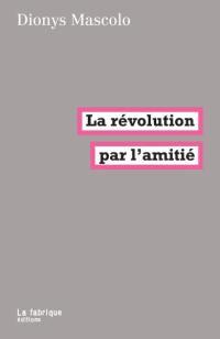La révolution par l'amitié