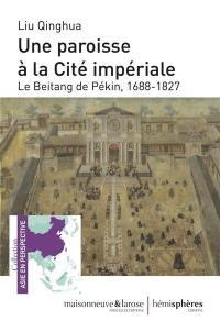 Une paroisse à la Cité impériale : le Beitang de Pékin, 1688-1827
