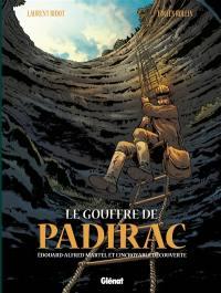 Le gouffre de Padirac. Volume 1, Edouard-Alfred Martel et l'incroyable découverte