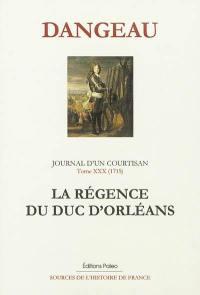 Journal d'un courtisan à la cour du Roi-Soleil. Volume 30, La régence du duc d'Orléans