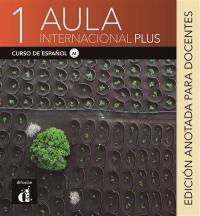 Aula internacional plus 1 : curso de espanol, A1 : edicion anotada para docentes