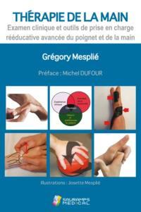 Thérapie de la main. Volume 1, Examen clinique et outils de prise en charge rééducative avancée du poignet et de la main