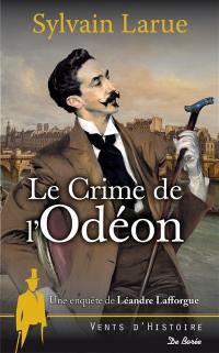 Une enquête de Léandre Lafforgue. Le crime de l'Odéon