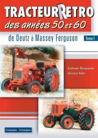 Tracteur rétro des années 50 et 60. Volume 1, De Deutz à Massey Ferguson