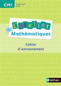 L'atelier de mathématiques, CM1 : cahier d'entraînement : programme 2016
