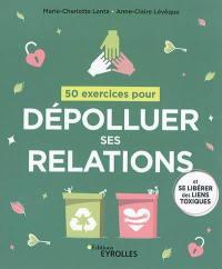 50 exercices pour dépolluer ses relations