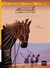Ma première mythologie. Volume 4, Le cheval de Troie