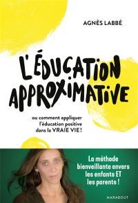 L'éducation approximative ou Comment appliquer l'éducation positive dans la vraie vie !