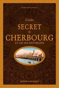 Guide secret de Cherbourg et de ses environs