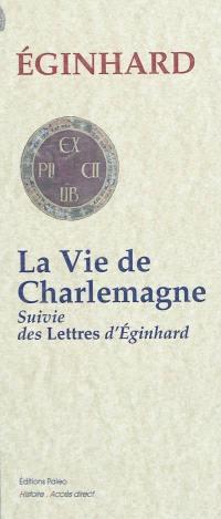 La vie de Charlemagne; Suivi de Lettres d'Eginhard