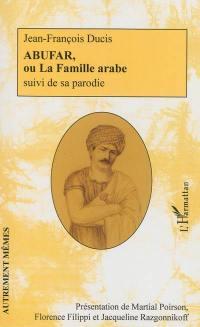 Abufar ou La famille arabe. Suivi de Abuzar ou La famille extravagante