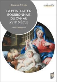 La peinture en Bourbonnais du XVIe au XVIIIe siècle