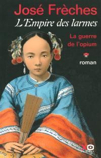 L'Empire des larmes. Volume 1, La guerre de l'opium