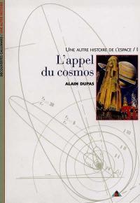 Une autre histoire de l'espace. Volume 1, L'appel du cosmos