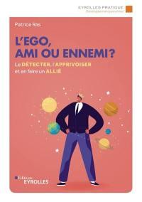 L'ego, ami ou ennemi ?