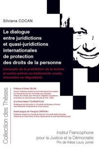 Le dialogue entre juridictions et quasi-juridictions internationales de protection des droits de la personne