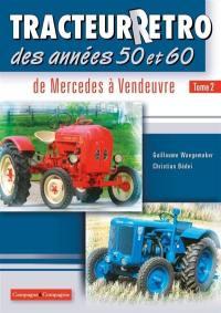 Tracteur rétro des années 50 et 60. Volume 2, De Mercedes à Vendeuvre