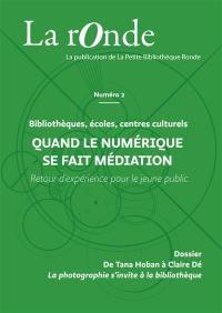 La Ronde : la publication de la Petite Bibliothèque Ronde. n° 2, Quand le numérique se fait médiation
