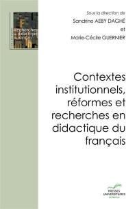 Contextes institutionnels, réformes et recherches en didactique du français