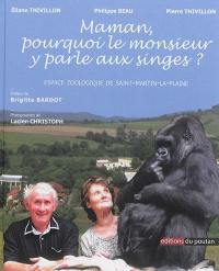 Maman, pourquoi le monsieur y parle aux singes ?