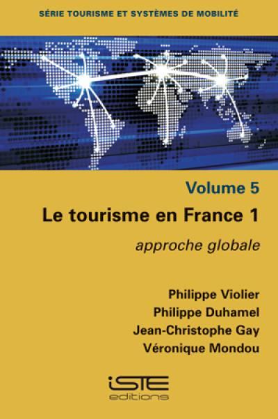 Le tourisme en France. Volume 1, Approche globale