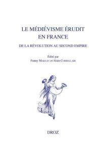 Le médiévisme érudit en France de la Révolution au second Empire