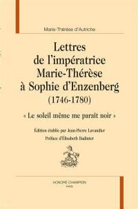 Lettres de l'impératrice Marie-Thérèse d'Autriche à Sophie d'Enzenberg (1746-1780)
