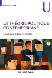 La théorie politique contemporaine : courants, auteurs, débats