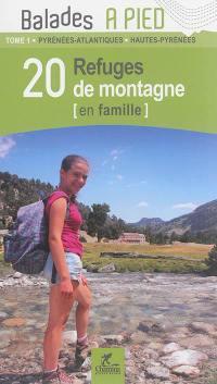 20 refuges de montagne (en famille). Volume 1, Pyrénées-Atlantiques, Hautes-Pyrénées