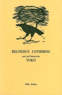Regnerus Lothbrog; Toko