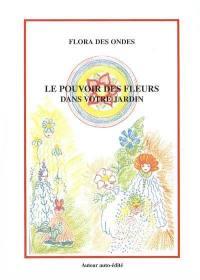 Le pouvoir des fleurs dans votre jardin