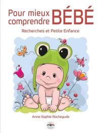 Pour mieux comprendre bébé : recherches et petite enfance
