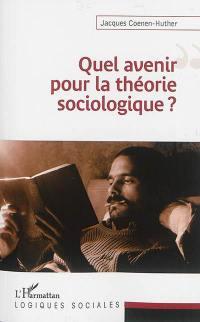 Quel avenir pour la théorie sociologique ?