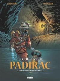 Le gouffre de Padirac. Volume 3, Retour sur de fabuleux exploits