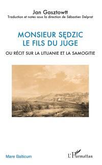 Monsieur Sedzic, le fils du juge ou Récit sur la Lituanie et la Samogitie
