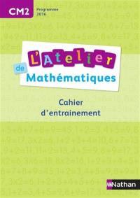 L'atelier de mathématiques, CM2 : cahier d'entraînement
