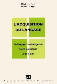 L'acquisition du langage. Volume 1, Le langage en émergence