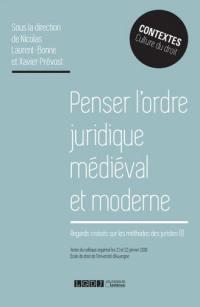 Regards croisés sur les méthodes des juristes. Volume 1, Penser l'ordre juridique médiéval et moderne