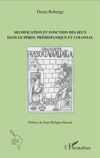 Signification et fonction des jeux dans le Pérou préhispanique et colonial