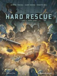 Hard rescue. Volume 2, Point zéro