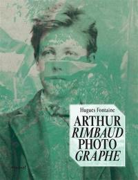 Arthur Rimbaud photographe