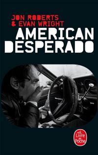American desperado : une vie dans la mafia, le trafic de cocaïne et les services secrets