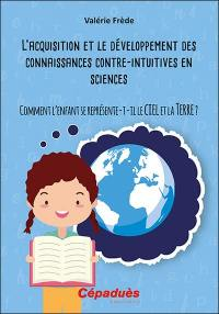 L'acquisition et le développement des connaissances contre-intuitives en sciences