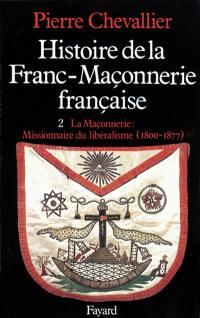Histoire de la franc-maçonnerie française. Volume 2, La Maçonnerie, missionnaire du libéralisme