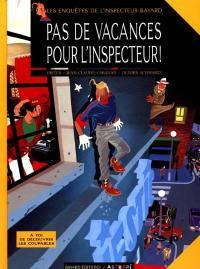 Les enquêtes de l'inspecteur Bayard. Volume 1, Pas de vacances pour l'inspecteur !