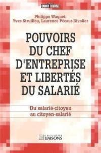 Pouvoirs du chef d'entreprise et libertés du salarié : du salarié-citoyen au citoyen-salarié