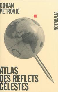Atlas des reflets célestes. Précédé de Atlas d'histoire imaginaire