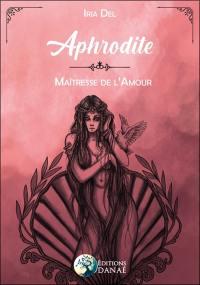 Aphrodite, maîtresse de l'amour